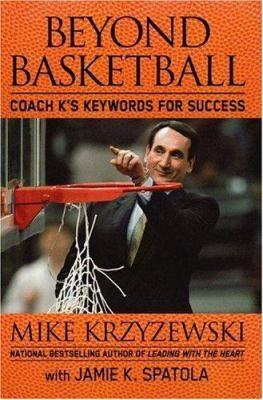 Beyond basketball : Coach K's keywords for success by Mike Krzyzewski.