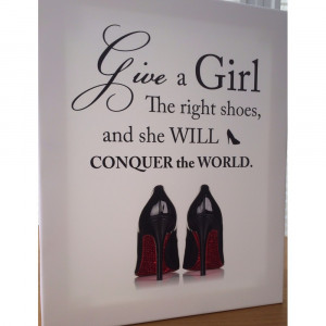 The Right Girl Quotes 'give a girl the right shoes'