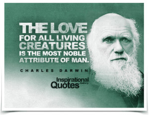 ... creatures is the most noble attribute of man. Quote by Charles Darwin