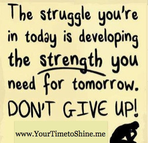 EVERY struggle makes you STRONGER!! Don't EVER doubt that!! www ...