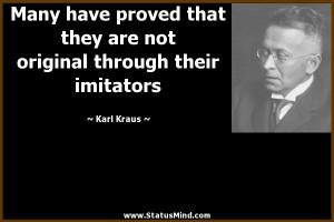 ... original through their imitators - Karl Kraus Quotes - StatusMind.com