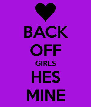 Back Off Hes Mine Quotes Tumblr Gallery For back Off Hes Mine