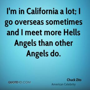 ... overseas sometimes and I meet more Hells Angels than other Angels do
