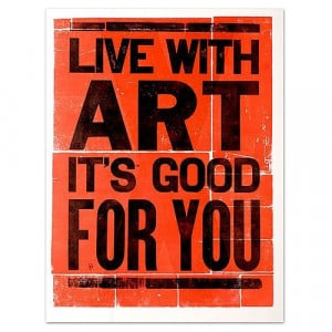 Live with art. It's good for you.