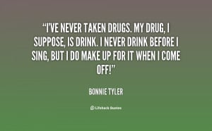 quote-Bonnie-Tyler-ive-never-taken-drugs-my-drug-i-77661.png