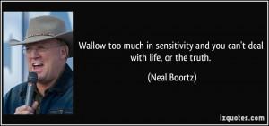 Wallow too much in sensitivity and you can't deal with life, or the ...