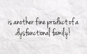 dysfunctional family quotes and sayings dysfunctional family quotes ...