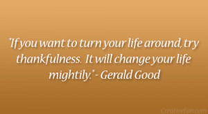"... thankfulness. It will change your life mightily."" – Gerald Good"
