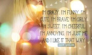 ... sweet. I'm cheerful. I'm annoying. I'm just me and I like it that way