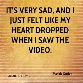 Mariela Carrion - It's very sad, and I just felt like my heart dropped ...
