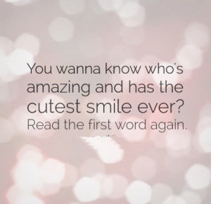... cutest smile ever? Read the first word again. #Smile #Flirty #Quotes
