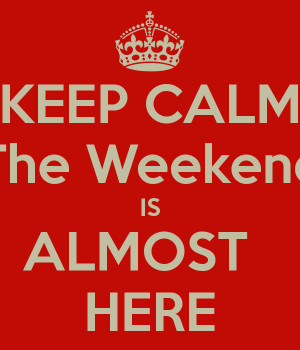 keep-calm-the-weekend-is-almost-here-13.png