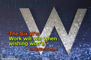 """Inspirational Quote: """"The Six W's: Work will win when wishing won't ..."""
