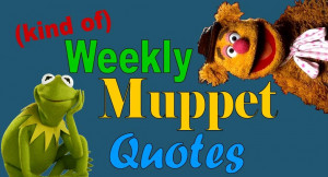 Kind of) Weekly Muppet Quotes, Week 1