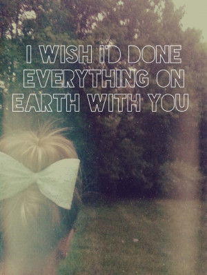 wish I'd done everything on earth with you. -Daisy (This is a quote ...