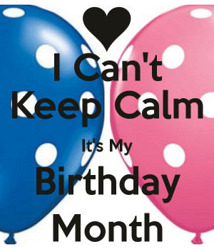 can-t-keep-calm-it-s-my-birthday-month-4.png