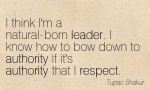 Think I'm A Natural-Born Leader. I Know How To Bow Down To ...