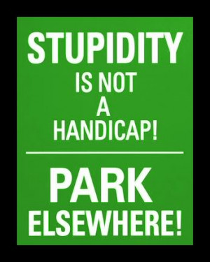 although sometimes some people are so stupid its true ...