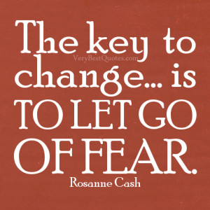 The key to change… is to let go of fear.