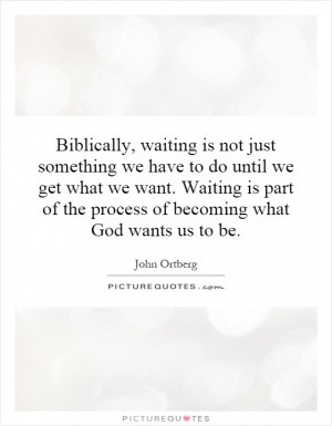 Biblically, waiting is not just something we have to do until we get ...