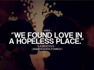 We found love in a Hopeless place!