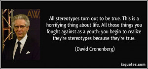 All stereotypes turn out to be true. This is a horrifying thing about ...