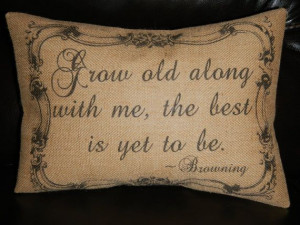 Grow Old With Me Browning Quote Burlap Decorative by PolkadotApple, $ ...