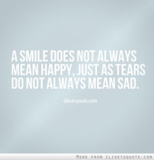 ... does not always mean happy, just as tears do not always mean sad