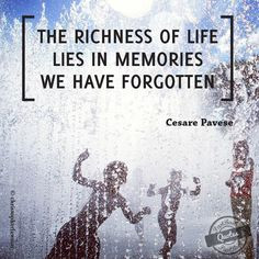 richness of life lies in memories we have forgotten quot Cesare Pavese