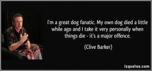 great dog fanatic. My own dog died a little while ago and I take ...