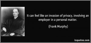 ... of privacy, involving an employer in a personal matter. - Frank Murphy