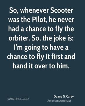So, whenever Scooter was the Pilot, he never had a chance to fly the ...