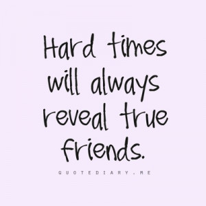 True Friends Hard Times Quotes