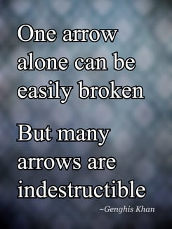 ... can be easily brokenBut many arrows are indestructible Genghis Khan