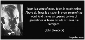 ... Texan outside of Texas is a foreigner. - John Steinbeck