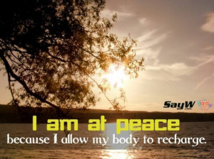 am at peace because I allow my body to recharge.