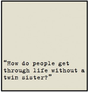 Twin Quotes Twin quotes brought to you by