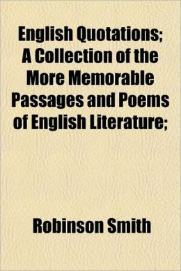 English Quotations; A Collection of the More Memorable Passages and ...
