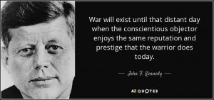 ... reputation and prestige that the warrior does today. - John F. Kennedy