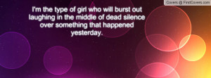 the type of girl who will burst out laughing in the middle of dead ...