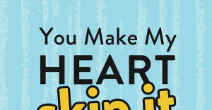 You Make my Heart Skip a Beat Quotes You Make my Heart Skip Beat