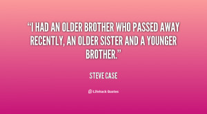had an older brother who passed away recently, an older sister ...