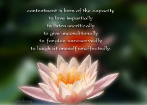Contentment is born of the capacity to love impartially, to listen ...