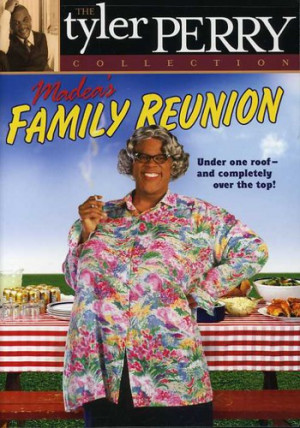 Madea Family Reunion...