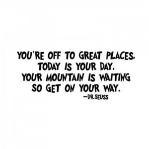 Dr Seuss Quotes Youre Off To Great Places Youre off to g Dr Seuss