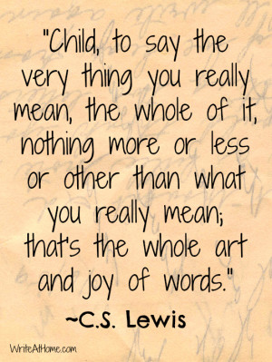 """... really mean; that's the whole art and joy of words."""" ~C.S. Lewis"""
