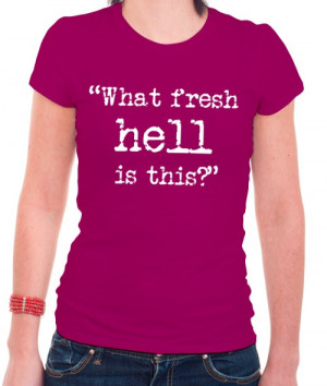 """Literary Quotes T-Shirts-Dorothy Parker """"What fresh hell is this."""""""