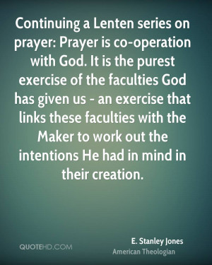 Continuing a Lenten series on prayer: Prayer is co-operation with God ...