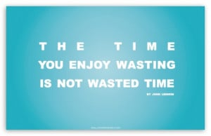 Time You Enjoy Wasting is Not Wasted Time Quote (Retro Blue V1) HD ...