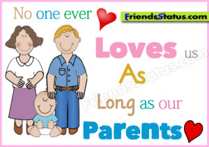 No one ever loves us As Long as our Parents.